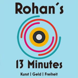 Podcast Logo - Rohan´s 13 Minutes Kunst   Geld   Freiheit