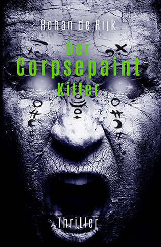 "Cover ""Der Corpsepaint Killer"" Thriller von Rohan de Rijk"
